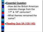 Essential Question : How did the British American colonies change from the 17 th & 18 th centuries? What the
