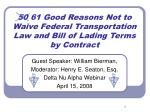 50 61 Good Reasons Not to Waive Federal Transportation Law and Bill of Lading Terms by Contract