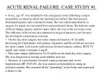 ACUTE RENAL FAILURE: CASE STUDY #1
