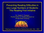 Preventing Reading Difficulties in very Large Numbers of Students: The Reading First Initiative Dr. Joseph K. Torgesen F