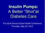 "Insulin Pumps: A Better ""Shot""at Diabetes Care"