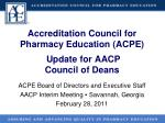 Accreditation Council for Pharmacy Education (ACPE) Update for AACP Council of Deans