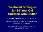 Treatment Strategies for 5-8 Year Old Children Who Stutter