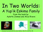 In Two Worlds: A Yup'ik Eskimo Family from the book by Aylette Jennes and Alice Rivers