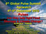 6 th Global Pulse Summit Agriwatch 4 th -5 th December 2010 Pulses Can they help fight Food Shortage & Climate Ch