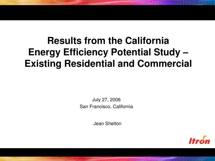 results from the california energy efficiency potential study existing residential and commercial n.