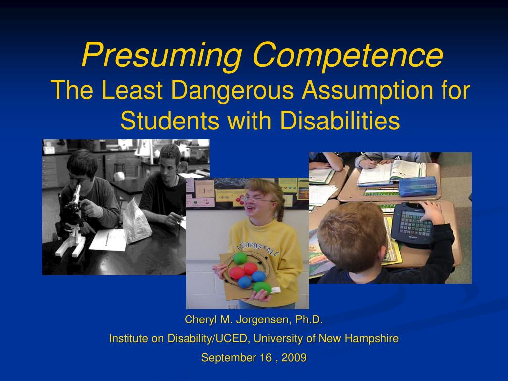 A Danger To Students With Disabilities >> Ppt Presuming Competence The Least Dangerous Assumption For