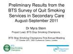 Preliminary Results from the  BTS Survey of Quit Smoking Services in Secondary Care  August-September 2011