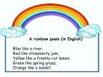 A rainbow poem (in English) Blue like a river, Red like strawberry jam, Yellow like a freshly cut lemon, Green like spri