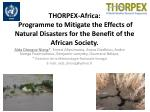 THORPEX-Africa:   Programme to Mitigate the Effects of Natural Disasters for the Benefit of the African Society.
