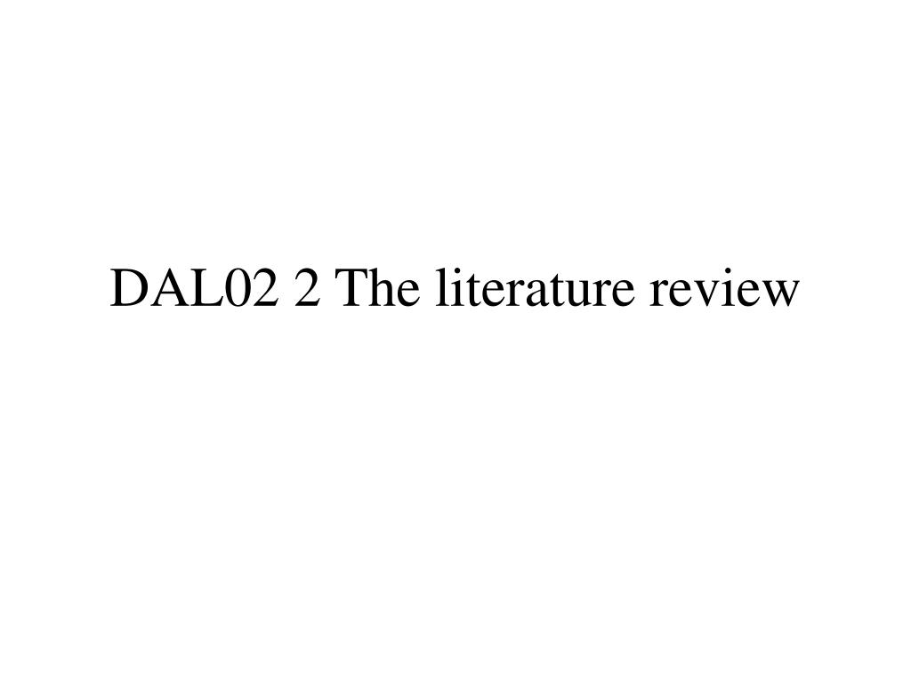 dal02 2 the literature review l.