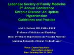 Lebanese Society of Family Medicine 5 th  Annual Conference Chronic Disease: An Update Hypertension Guidelines and Pract