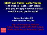 SBIRT and Public Health Practice:  The Peer In-Reach Team Model …bridging the gap between clinical medicine and public h