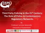 Third Party Policing in the 21 st  Century:  The Role of Police in Contemporary Regulatory Networks