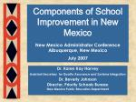 Components of School Improvement in New Mexico New Mexico Administrator Conference Albuquerque, New Mexico July 2007