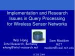 Implementation and Research Issues in Query Processing for Wireless Sensor Networks