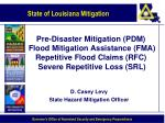 Pre-Disaster Mitigation (PDM)  Flood Mitigation Assistance (FMA) Repetitive Flood Claims (RFC)  Severe Repetitive Loss (