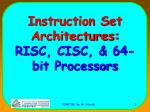 Instruction Set Architectures:  RISC, CISC, & 64-bit Processors