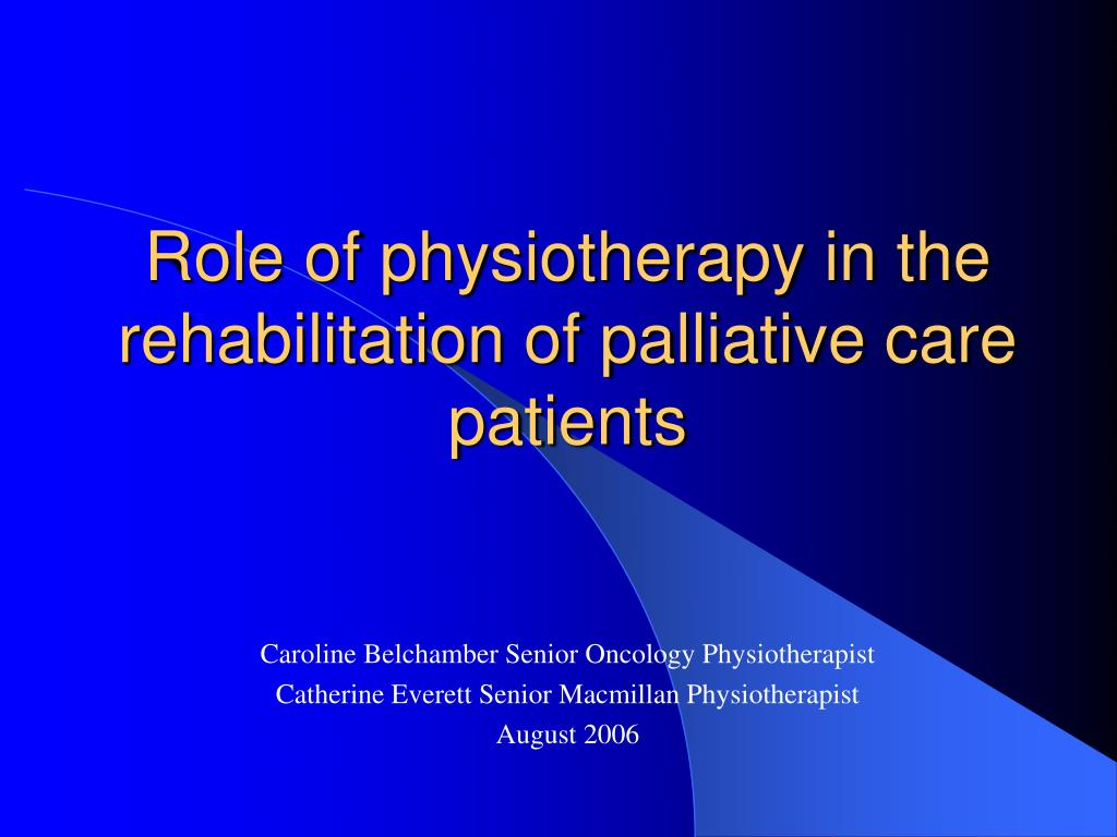 role of physiotherapy in the rehabilitation of palliative care patients l.