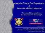 """Alameda County Fire Department & American Medical Response """" Paramedic Hiring and Attrition The Development of Par"""