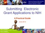Submitting Electronic Grant Applications to NIH A Practical Guide June 2012