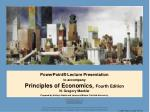 PowerPoint® Lecture Presentation to accompany Principles of Economics,  Fourth Edition N. Gregory Mankiw