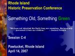 Rhode Island Historic Preservation Conference Something Old, Something Green