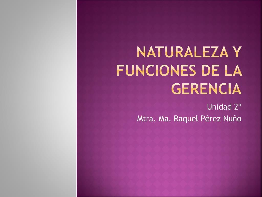 naturaleza y funciones de la gerencia l.
