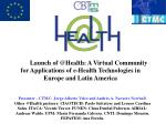 Launch of @Health: A Virtual Community for Applications of e-Health Technologies in Europe and Latin America