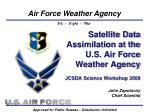 Satellite Data Assimilation at the U.S. Air Force Weather Agency JCSDA Science Workshop 2009 John Zapotocny Chief Scient