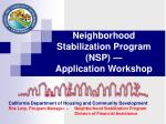 California Department of Housing and Community Development Rita Levy, Program Manager  –   	Neighborhood Stabilization P