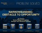 NARROWBANDING: OBSTACLE TO OPPORTUNITY Jay Sexton Senior Research Engineer Georgia Tech Research Institute