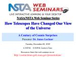 NASA/NSTA Web Seminar Series How Telescopes Have Changed Our View of the Universe