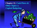Chapter 11: Cash Flows & Other Topics in Capital Budgeting