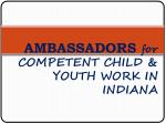AMBASSADORS for COMPETENT CHILD & YOUTH WORK IN INDIANA