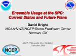 Ensemble Usage at the SPC: Current Status and Future Plans