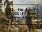 Millikan High School CAHSEE 12 TH Grade Informational Meeting
