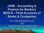 JAIIB - Accounting & Finance for Bankers MOD-D – Final Accounts of Banks & Companies