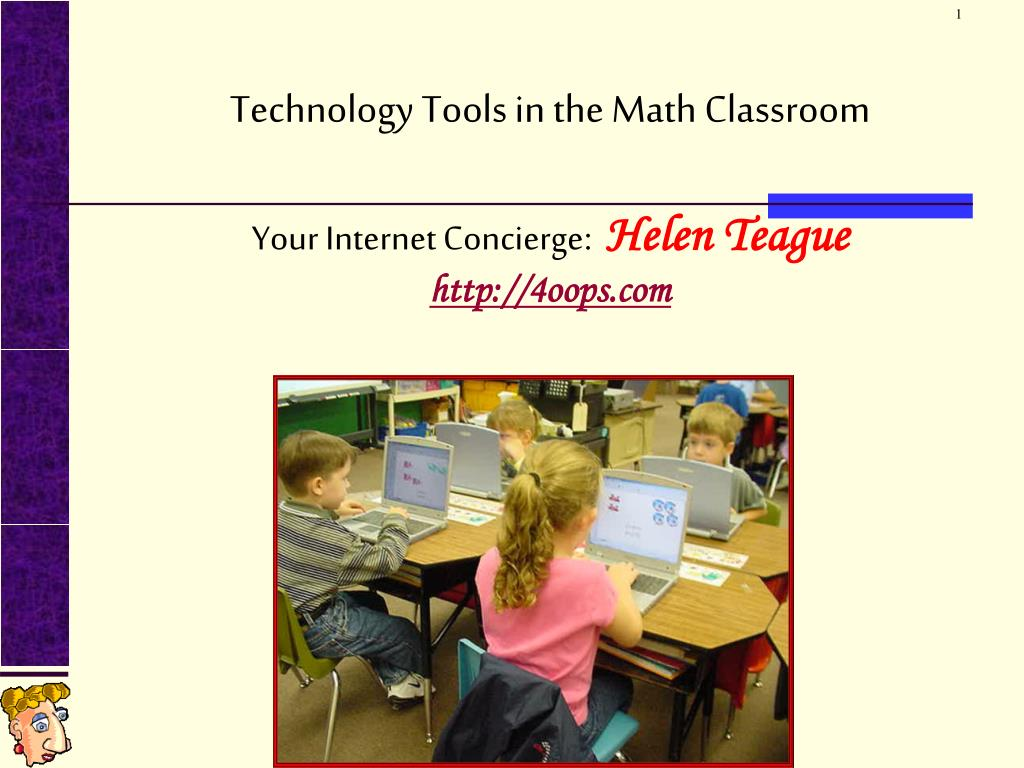 technology tools in the math classroom your internet concierge helen teague http 4oops com l.