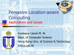 Pervasive Location-aware Computing Applications and Issues