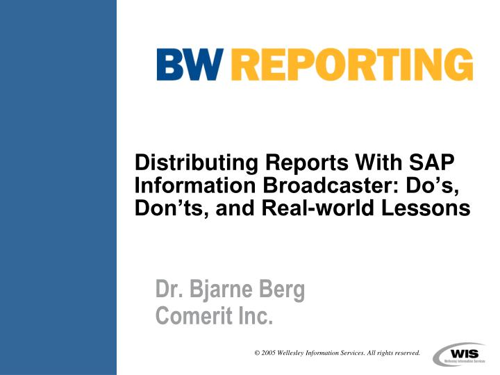 distributing reports with sap information broadcaster do s don ts and real world lessons n.