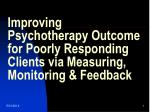 Improving Psychotherapy Outcome for Poorly Responding Clients via Measuring, Monitoring & Feedback