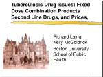 Tuberculosis Drug Issues: Fixed Dose Combination Products Second Line Drugs, and Prices,