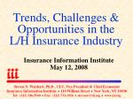 Trends, Challenges & Opportunities in the L/H Insurance Industry