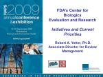 FDA's Center for Biologics Evaluation and Research Initiatives and Current Priorities Robert A. Yetter, Ph.D. Associate