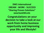 "DWS International DREAM - WORK - SUCCEED ""Sharing Proven Solutions"" TeamDWS"