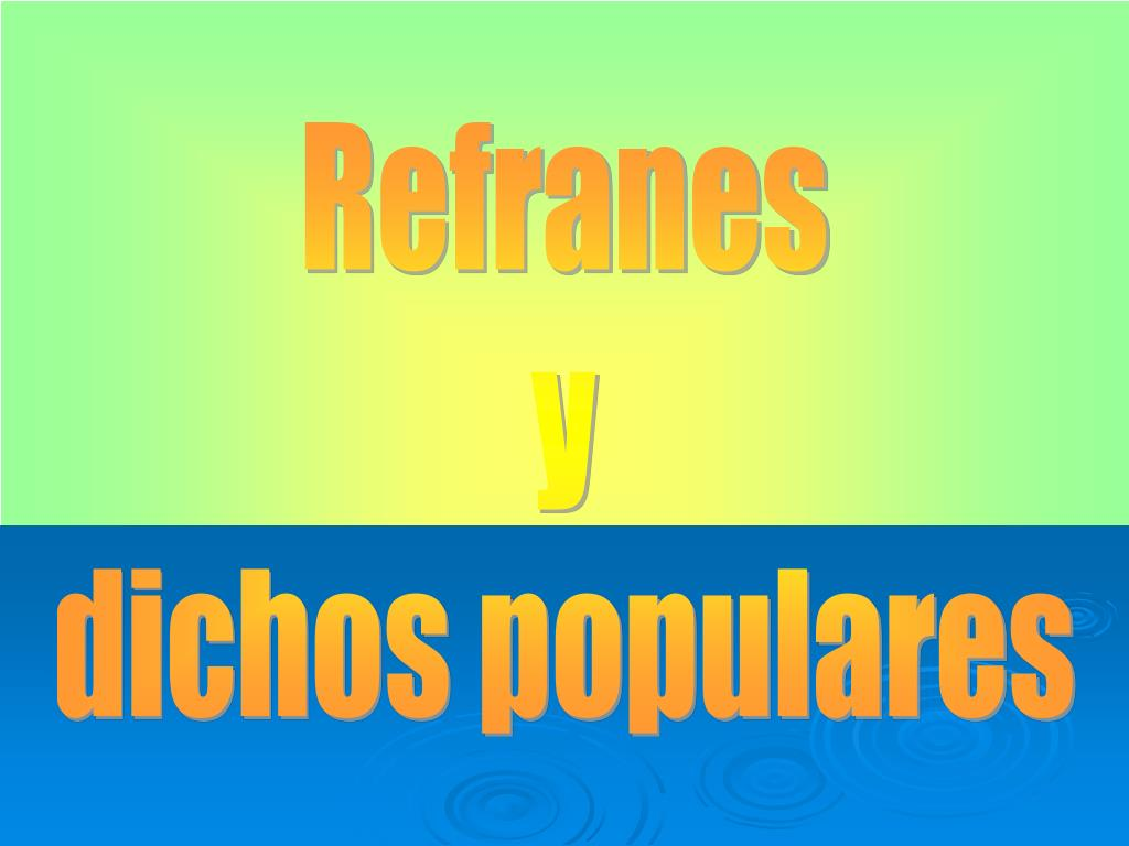 Ppt Refranes Y Dichos Populares Powerpoint Presentation Id486332