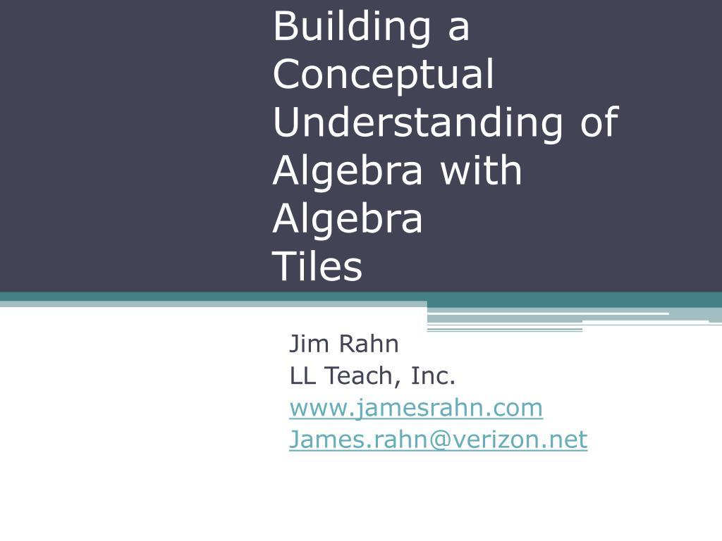 building a conceptual understanding of algebra with algebra tiles l.