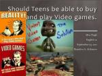 Should Teens be able to buy and play Video games.