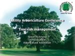 Utility Arboriculture Conference Tree risk management Simon Richmond Technical Officer, Arboricultural Association